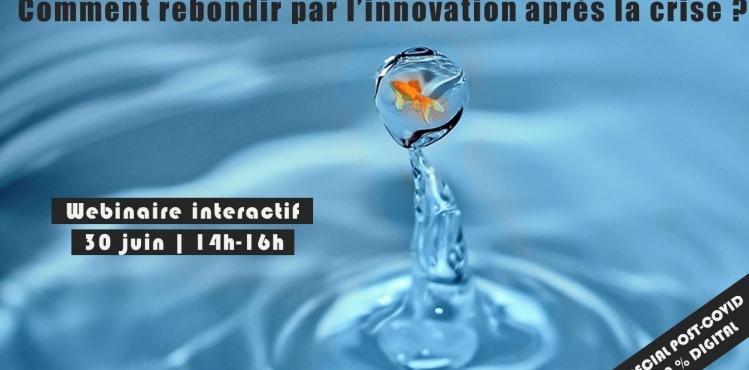 2020-06-30 webinaire : comment rebondir par l'innovation après la crise